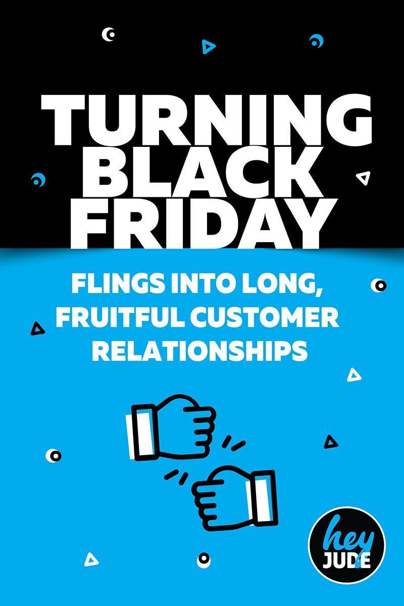 Turning Black Friday flings into long, fruitful customer relationships